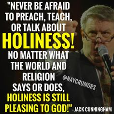 """Never be afraid to preach, teach, or talk about holiness!"""