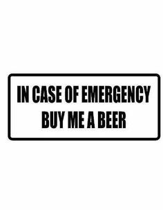 Or in case of no emergency- just buy me a beer!!