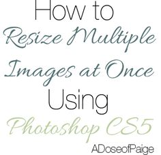 How to Resize an Entire Folder At Once Using Photoshop - A Dose of Paige