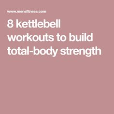 8 kettlebell workouts to build total-body strength