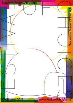 """Festival of Choices"", 'Graduation Master of Fine Arts, June 17/21, 2015', at 'Stedelijk Museum Bureau', Amsterdam, [Holland], (2015) - Project Graphic Design by 'Sandberg Institute', artist Unknown."