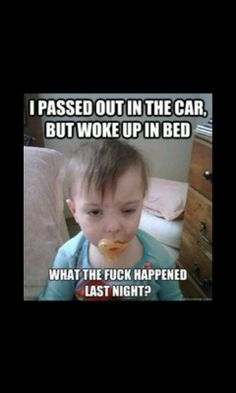 been there....but passed out in the VFW bar, woke up on my couch, covered in barf!