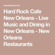 Hard Rock Cafe New Orleans - Live Music and Dining in New Orleans - New Orleans Restaurants
