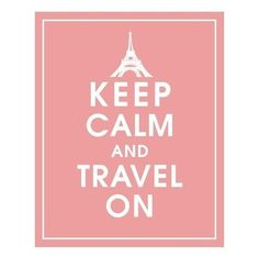 Trendy Travel Quotes Paris Keep Calm Ideas Keep Calm Quotes, Quotes To Live By, Camping Ideas, Keep Calm And Love, My Love, Oh The Places You'll Go, Vintage Travel, Travel Quotes, Travel Posters