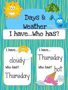 $1 I have... Who has? Game to help students learn days of the week and weather related terms.  Also available as part of a bundle package at a discount price.  Click link below for more info about the images used to make this resource (Images © Graphics Factory) http://jasonsonlineclassroom.com./graphics-factory/