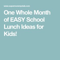 One Whole Month of EASY School Lunch Ideas for Kids!