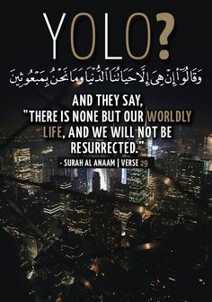 . Every soul will taste death, and you will only be given your [full] compensation on the Day of Resurrection. So he who is drawn away from the Fire and admitted to Paradise has attained [his desire]. And what is the life of this world except the enjoyment of delusion.   - Surat 'Āli `Imrān   3:185   Holy Quran