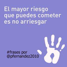 El mayor riesgo que puedes cometer es no arriesgar. #frases por Paula Fernández-Ochoa