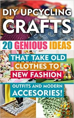 DIY Up-cycling Crafts: 20 Genius Ideas That Take Old Clothes to New Fashion Outfits and Modern Accessories! crafts, DIY Recycle Projects Book by Chad Green Diy And Crafts Sewing, Upcycled Crafts, Crafts To Sell, Old Clothes, Clothes Crafts, Sewing Clothes, Diy Holiday Gifts, Diy Gifts, Craft Wedding