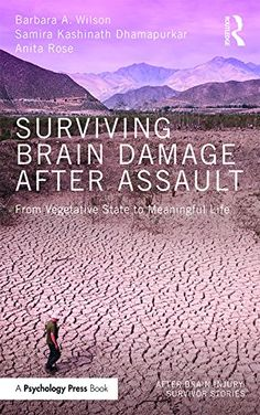 Surviving Brain Damage After Assault: From Vegetative State to Meaningful Life (After #BrainInjury: Survivor Stories) #neuroskills