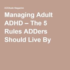 Managing Adult ADHD – The 5 Rules ADDers Should Live By