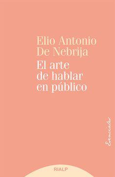 """""""EL ARTE DE HABLAR EN PÚBLICO"""" Elio Antonio de Nebrija"""