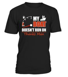 My Boat Doesnt Run On Thanks Man  #gift #idea #shirt #image #funny #travel #trip #camping #new #top #best