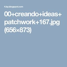 00+creando+ideas+patchwork+167.jpg (656×873)