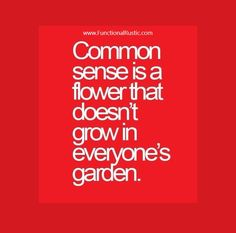 Common sense is a flower that doesn't grow in everyone's garden. www.FunctionalRustic.com #quote #quoteoftheday #motivation #inspiration #quotes #diy #functionalrustic #homestead #rustic #pallet #pallets #rustic #handmade #craft #affirmation #michigan #puremichigan #repurpose #recycle #dreamers #country #redirection #barn #strongwoman #inspirational #quotations #success #goals #inspirationalquotes #quotations #strongwomenquotes #puremichigan #recovery #sober