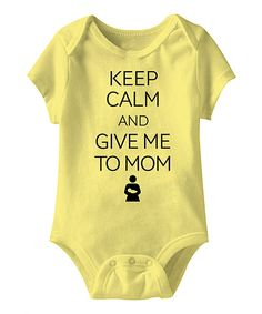 Another great find on #zulily! Banana 'Keep Calm and Give Me to Mom' Bodysuit by American Classics #zulilyfinds