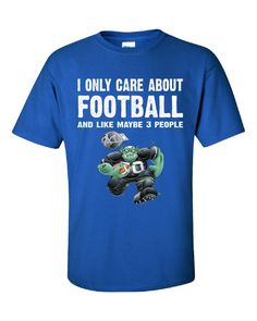 I Only Care About Football Maybe 3 People Funny Novelty - Unisex Tshirt