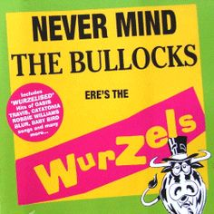 Never Mind The Bullocks, Ere's The Wurzels - Google Search