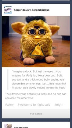 Hang on, the Strexpet isn't just a scarier somehow even more evil Furby? Well, my mind is blown.<< Furbies are evil what are you talking about Night Vale Presents, Isak & Even, Glow Cloud, The Moon Is Beautiful, Dog Park, At Least, Fandoms, Weather, Geek