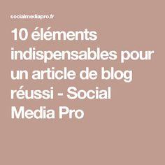 10 éléments indispensables pour un article de blog réussi - Social Media Pro