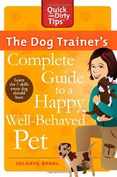 The Dog Trainer's Complete Guide to a Happy, Well-Behaved Pet (Quick & Dirty Tips) - http://www.thepuppy.org/the-dog-trainers-complete-guide-to-a-happy-well-behaved-pet-quick-dirty-tips/