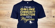 This Shirt Makes A Great Gift For You And Your Family.  Online Community Director - Not Magician .Ugly Sweater, Xmas  Shirts,  Xmas T Shirts,  Job Shirts,  Tees,  Hoodies,  Ugly Sweaters,  Long Sleeve,  Funny Shirts,  Mama,  Boyfriend,  Girl,  Guy,  Lovers,  Papa,  Dad,  Daddy,  Grandma,  Grandpa,  Mi Mi,  Old Man,  Old Woman, Occupation T Shirts, Profession T Shirts, Career T Shirts,