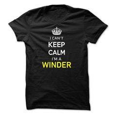 I Can't Keep Calm I'm A WINDER T-Shirts, Hoodies. BUY IT NOW ==► https://www.sunfrog.com/Names/I-Cant-Keep-Calm-Im-A-WINDER-916FDA.html?id=41382