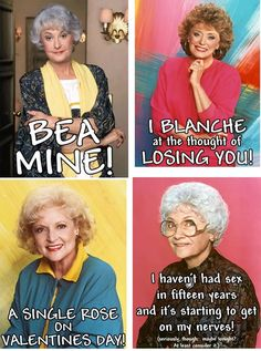 Golden Girls Valentine's Day cards.  You can print them. (Oh my gosh. My sister needs these... to send to our friend/co-worker, Dave.)