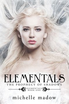Elementals: The Prophecy of Shadows (Elementals #1) - Michelle Madow
