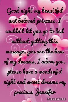 Good night my beautiful and beloved princess, I couldn't let you go to bed without getting this message, you are the love of my dreams, I adore you, please have a wonderful night and sweet dreams my precious Jennifer