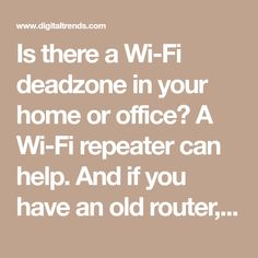 Is there a Wi-Fi deadzone in your home or office? A Wi-Fi repeater can help. And if you have an old router, you can turn it into a repeater. Digital Trends, It Network, Tech News, Wifi, Gadgets, Electronics, Gadget, Consumer Electronics