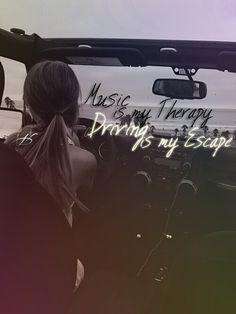 Music is my Therapy, Driving is my Escape