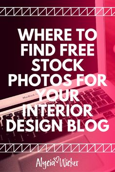 Where To Find Free Stock Photos For Your Interior Design Blog