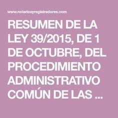 RESUMEN DE LA LEY 39/2015, DE 1 DE OCTUBRE, DEL PROCEDIMIENTO ADMINISTRATIVO COMÚN DE LAS ADMINISTRACIONES PUBLICAS MARÍA GARCÍA-VALDECASAS ALGÜACIL Registradora de la propiedad de Barcelona Ley 39/2015, de 1 de octubre, del Procedimiento Administrativo Común de las Administraciones Publicas. TEXTO ENRIQUECIDO DE ESTA Journal, Education, Words, Perm, English, Law School, Nursing Assistant, Learning, Knowledge