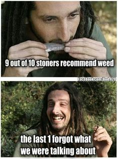 9 out of 10 stoners recommend weed the last 1 forgot what we were talking about From RedEyesOnline.net