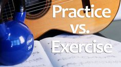 Guitar Practice vs. Exercise: Effective Learning on Guitar