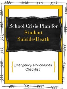 No one likes to think it could ever happen to them but be prepared in the event it does. School Crisis Plan for School Suicide or Death