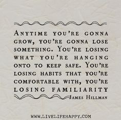 Anytime you're gonna grow, you're gonna lose something. You're losing what…