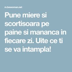 Pune miere si scortisoara pe paine si mananca in fiecare zi. Uite ce ti se va intampla! Remedies, Homemade, Healthy, The Body, Home Made, Home Remedies, Health, Hand Made