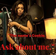 """Empire.  Cookies best lines. """"The name's Cookie.  Ask about me."""""""