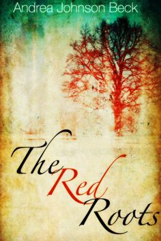 Lynelle Clark Aspired Writer: The Red Roots by Andrea Johnson Beck. Buried secrets never stay hidden. #Giveaway