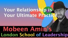 Your Relationship is Your Ultimate Practice   Click Here : http://londonschoolofleadership.blogspot.com/2014/10/your-relationship-is-your-ultimate.html visit: http://www.lsolead.com/