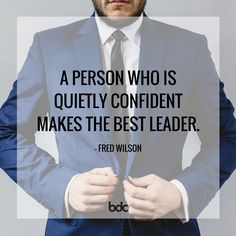 "Quote of the day: ""A person who is quietly confident makes the best leader."" - Fred Wilson"