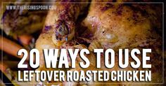 Twenty ways for using leftover roasted chicken and 50+ recipes ideas.