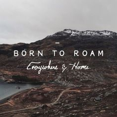 Born to Roam, Everywhere is Home