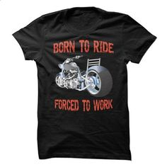 Born To Ride - Forced To Work Style #3 - #tshirt #harry potter sweatshirt. I WANT THIS => https://www.sunfrog.com/Automotive/Born-To-Ride--Forced-To-Work-Style-3.html?68278