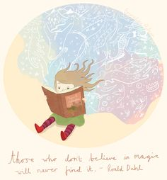 emmelinedraws:  Hurray for Roald Dahl Day!This is an oldie illustration of one of my very favourite quotes of his 'Those who don't believe ...