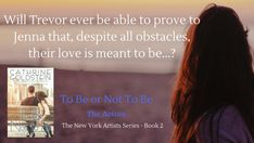 Can Trevor ever prove to Jenna their love is meant to be...?  To Be or Not To Be - The Actors, Book 2 in The New York Artists Series