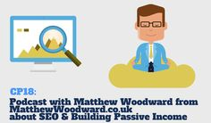 CP18: Matthew Woodward Talks about SEO & Building a Passive Income