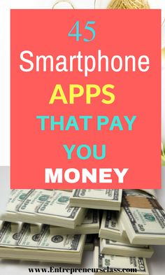 45 smartphone apps that pay you money.